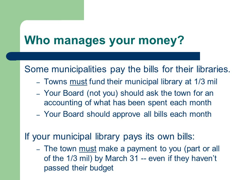 Who manages your money. Some municipalities pay the bills for their libraries.