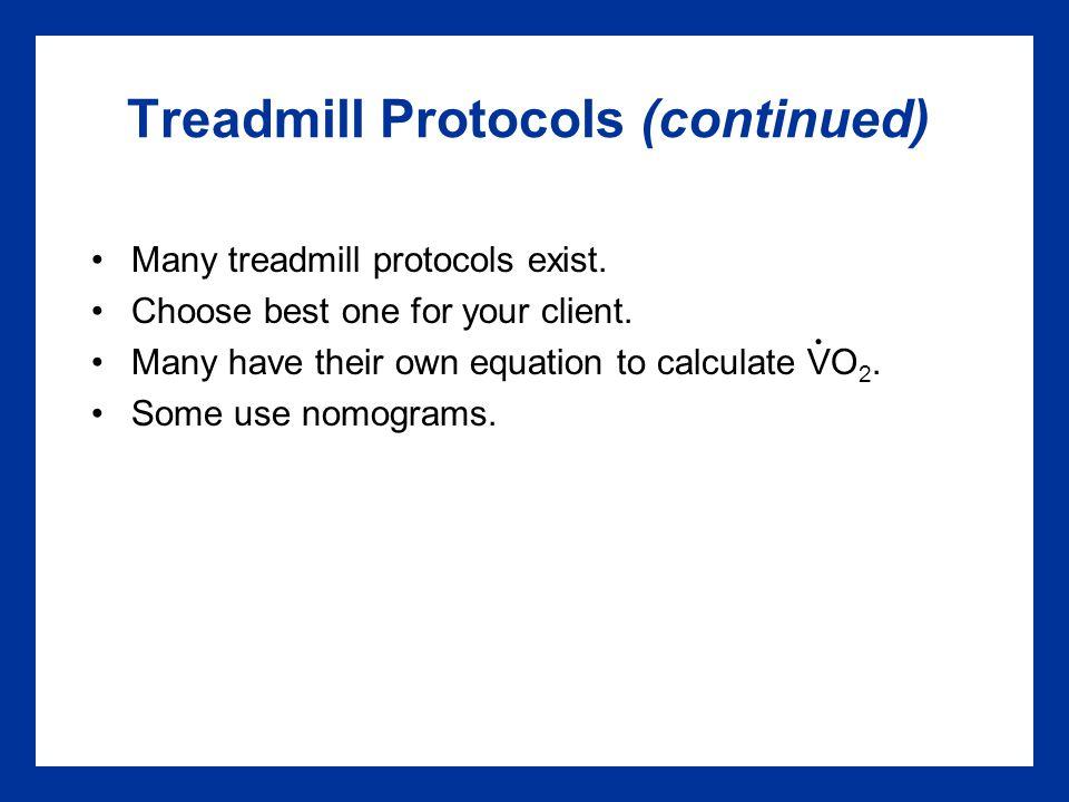 Treadmill Protocols (continued) Many treadmill protocols exist.