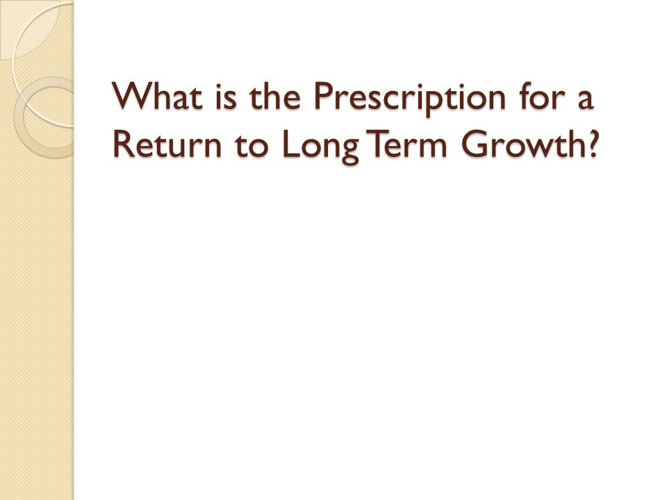 What is the Prescription for a Return to Long Term Growth?