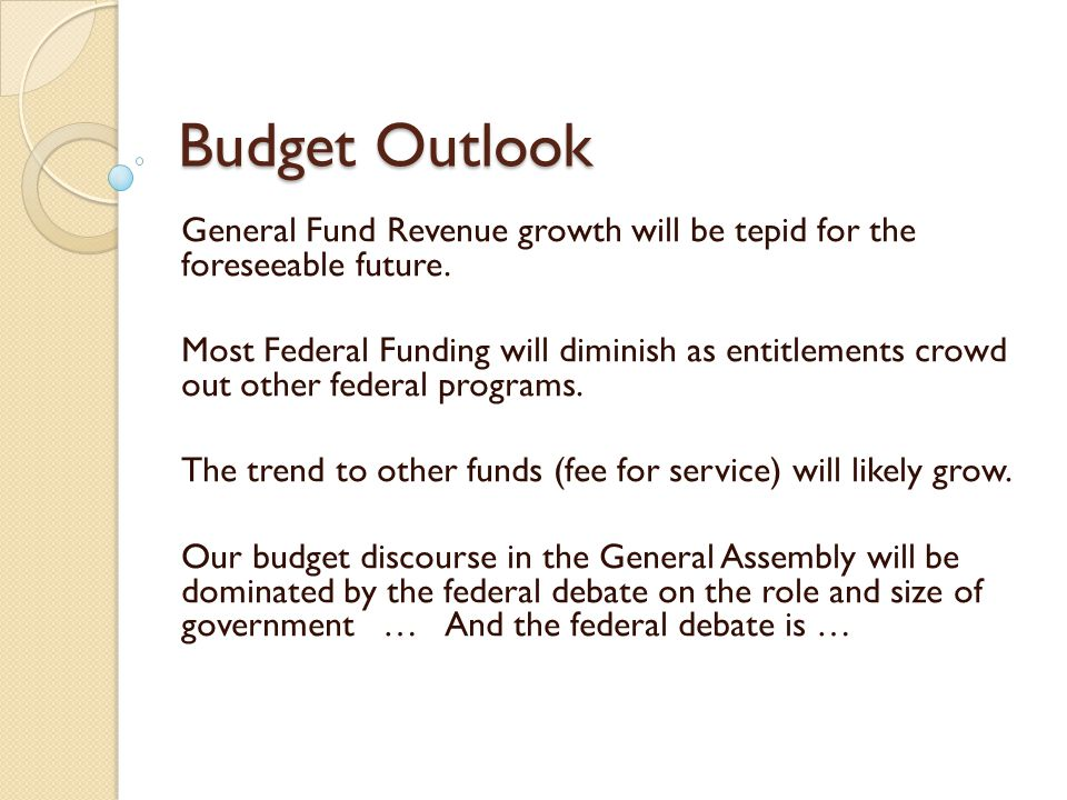 Budget Outlook General Fund Revenue growth will be tepid for the foreseeable future.