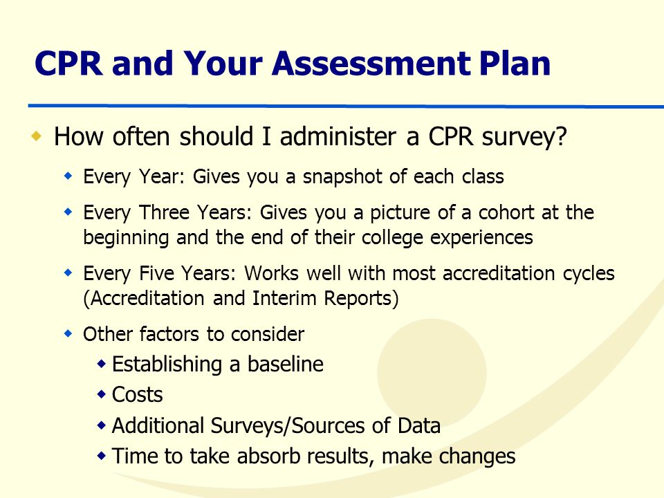 CPR and Your Assessment Plan  How often should I administer a CPR survey.