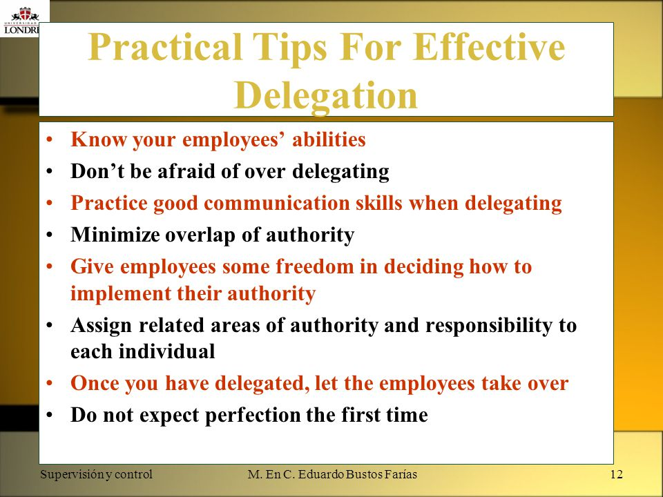 Supervisión y controlM. En C. Eduardo Bustos Farías12 Practical Tips For Effective Delegation Know your employees' abilities Don't be afraid of over d