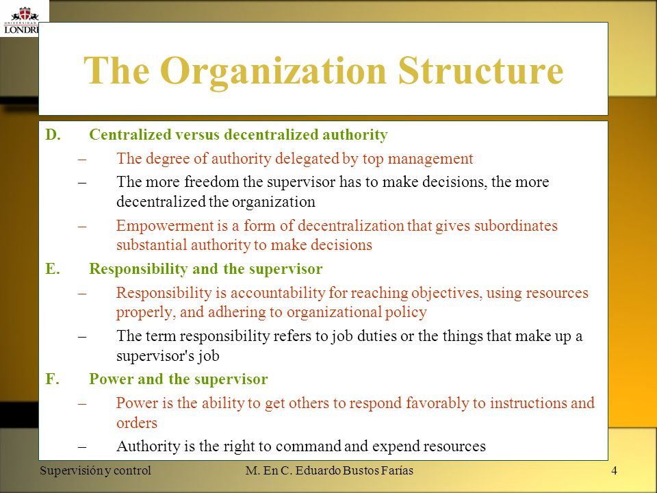 Supervisión y controlM. En C. Eduardo Bustos Farías4 The Organization Structure D.Centralized versus decentralized authority –The degree of authority