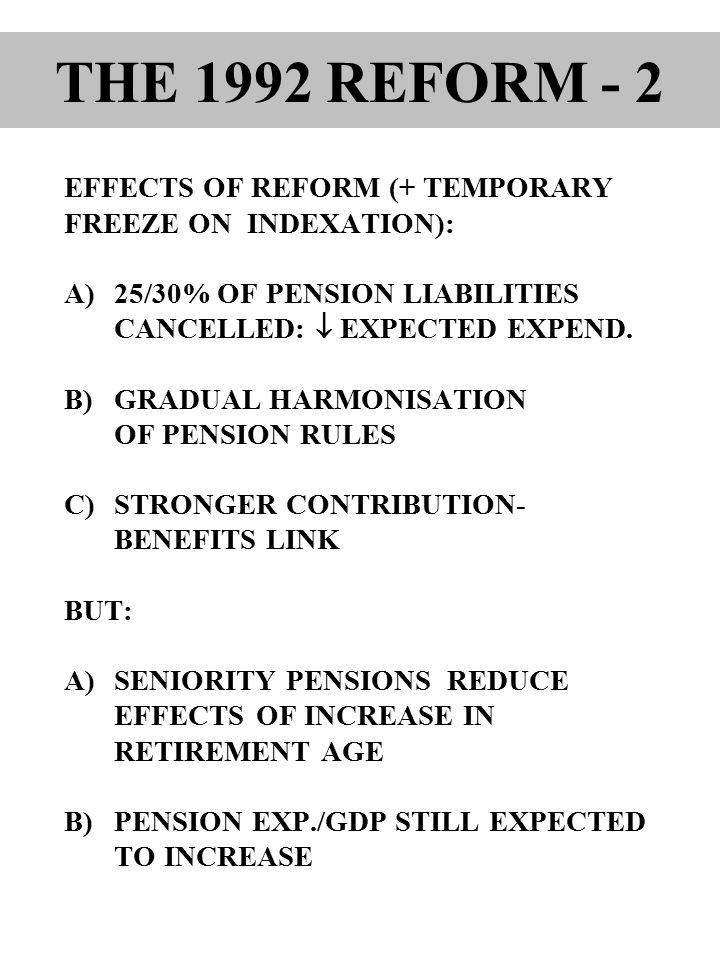 EFFECTS OF REFORM (+ TEMPORARY FREEZE ON INDEXATION): A)25/30% OF PENSION LIABILITIES CANCELLED:  EXPECTED EXPEND.