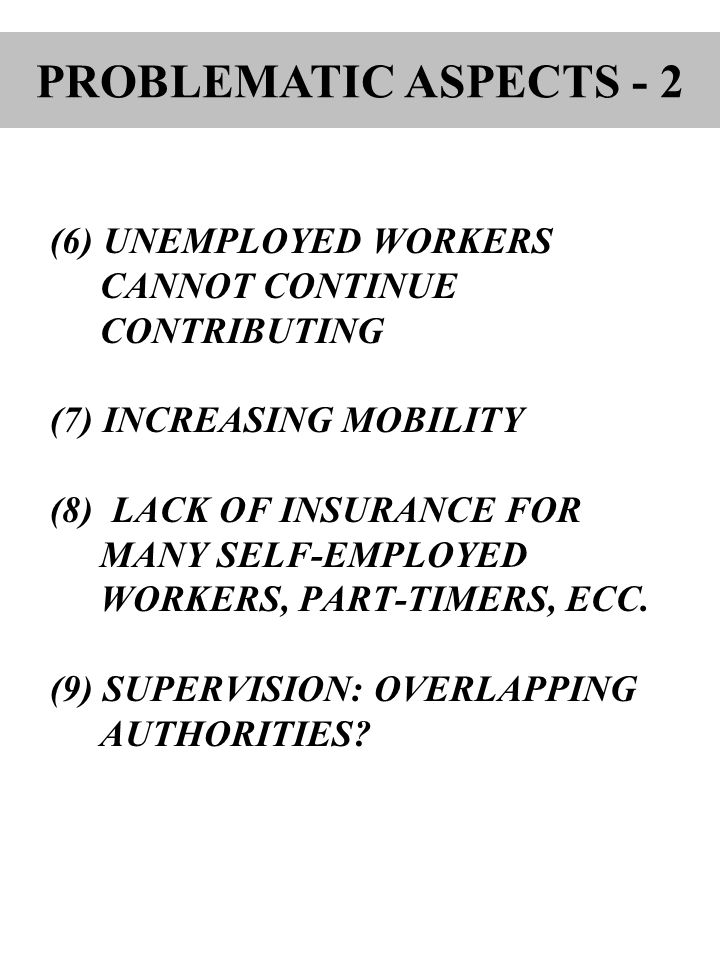 (6) UNEMPLOYED WORKERS CANNOT CONTINUE CONTRIBUTING (7) INCREASING MOBILITY (8) LACK OF INSURANCE FOR MANY SELF-EMPLOYED WORKERS, PART-TIMERS, ECC.