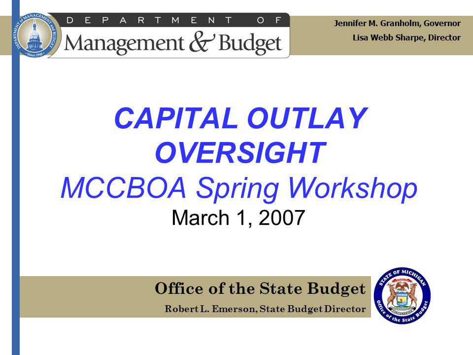 CAPITAL OUTLAY OVERSIGHT MCCBOA Spring Workshop March 1, 2007 Jennifer M.