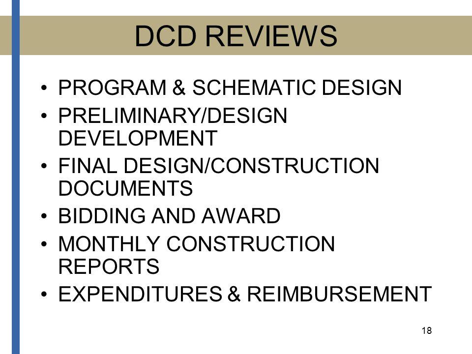 18 DCD REVIEWS PROGRAM & SCHEMATIC DESIGN PRELIMINARY/DESIGN DEVELOPMENT FINAL DESIGN/CONSTRUCTION DOCUMENTS BIDDING AND AWARD MONTHLY CONSTRUCTION REPORTS EXPENDITURES & REIMBURSEMENT