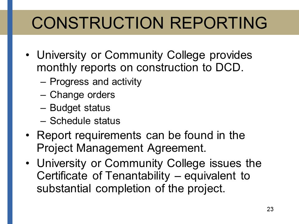 23 CONSTRUCTION REPORTING University or Community College provides monthly reports on construction to DCD.