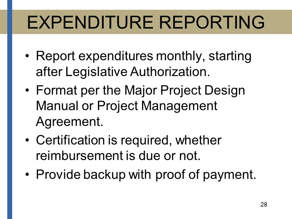 28 EXPENDITURE REPORTING Report expenditures monthly, starting after Legislative Authorization.