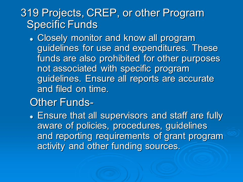 319 Projects, CREP, or other Program Specific Funds 319 Projects, CREP, or other Program Specific Funds Closely monitor and know all program guidelines for use and expenditures.