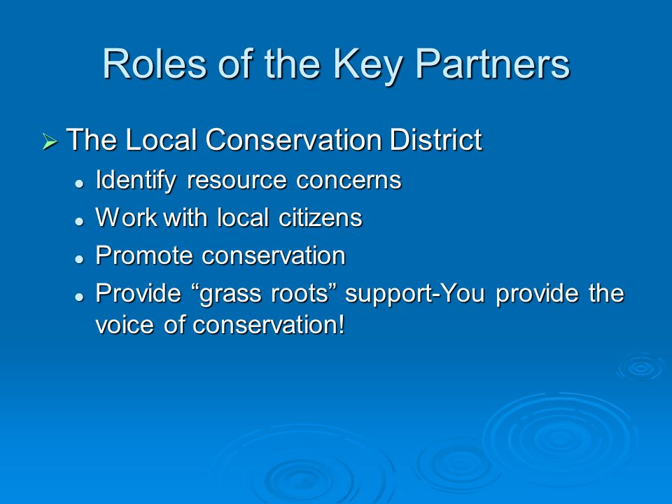 The State Level The Division of Conservation  Obtain financial resources to accomplish conservation district functions  Address critical issues identified by local conservation districts  Provide program support to conservation districts