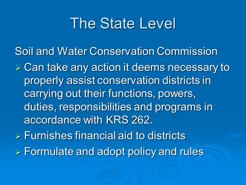 The State Level Soil and Water Conservation Commission  Can take any action it deems necessary to properly assist conservation districts in carrying out their functions, powers, duties, responsibilities and programs in accordance with KRS 262.
