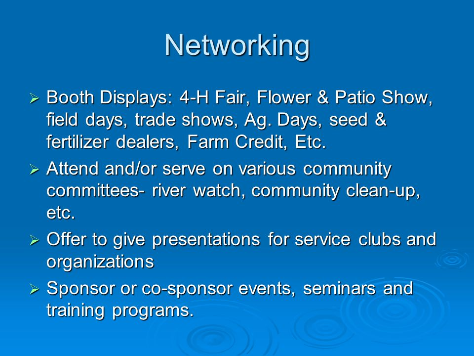 Networking  Booth Displays: 4-H Fair, Flower & Patio Show, field days, trade shows, Ag.