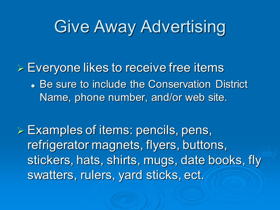 Give Away Advertising  Everyone likes to receive free items Be sure to include the Conservation District Name, phone number, and/or web site.