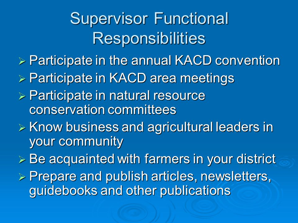 Supervisor Educational Responsibilities  Encourage and support the development of a strong conservation education program in your district  Keep public informed about conservation programs, opportunities and concerns