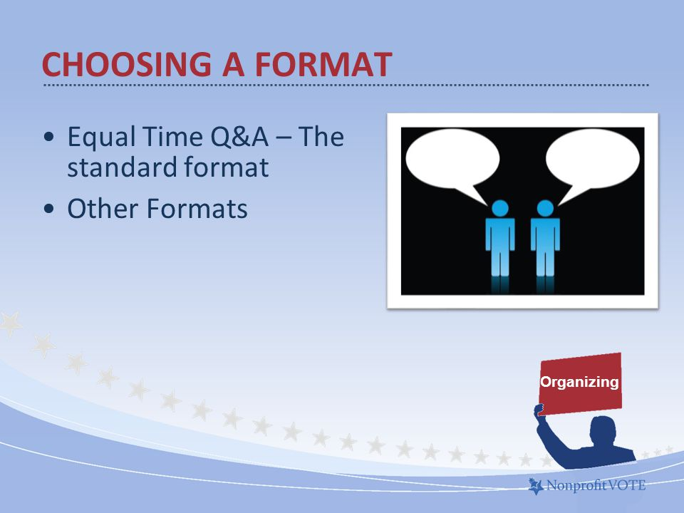 Equal Time Q&A – The standard format Other Formats Organizing CHOOSING A FORMAT
