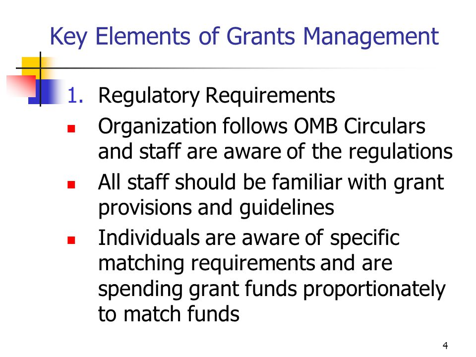 14 Key Elements of Grants Management 3.Documentation of Expenses All staff are familiar with documentation requirements for CNCS grants All expenses have supporting documentation that directly relates to expense to CNCS grant Organization has proper record retention policy Documentation supports expenditure requirements: reasonableness, necessity, allocability, allowability, and adherence to grant guidelines