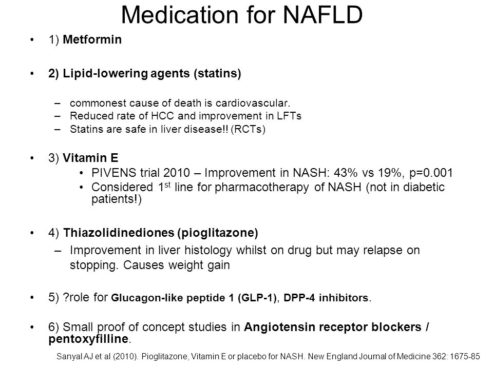 1) Metformin 2) Lipid-lowering agents (statins) –commonest cause of death is cardiovascular. –Reduced rate of HCC and improvement in LFTs –Statins are