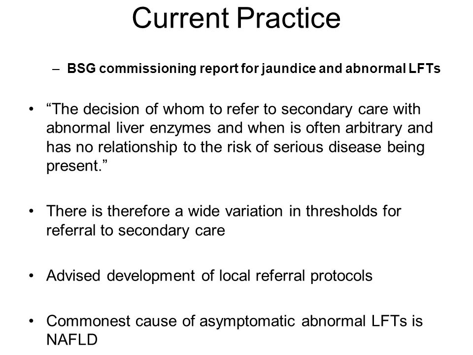 """Current Practice –BSG commissioning report for jaundice and abnormal LFTs """"The decision of whom to refer to secondary care with abnormal liver enzymes"""