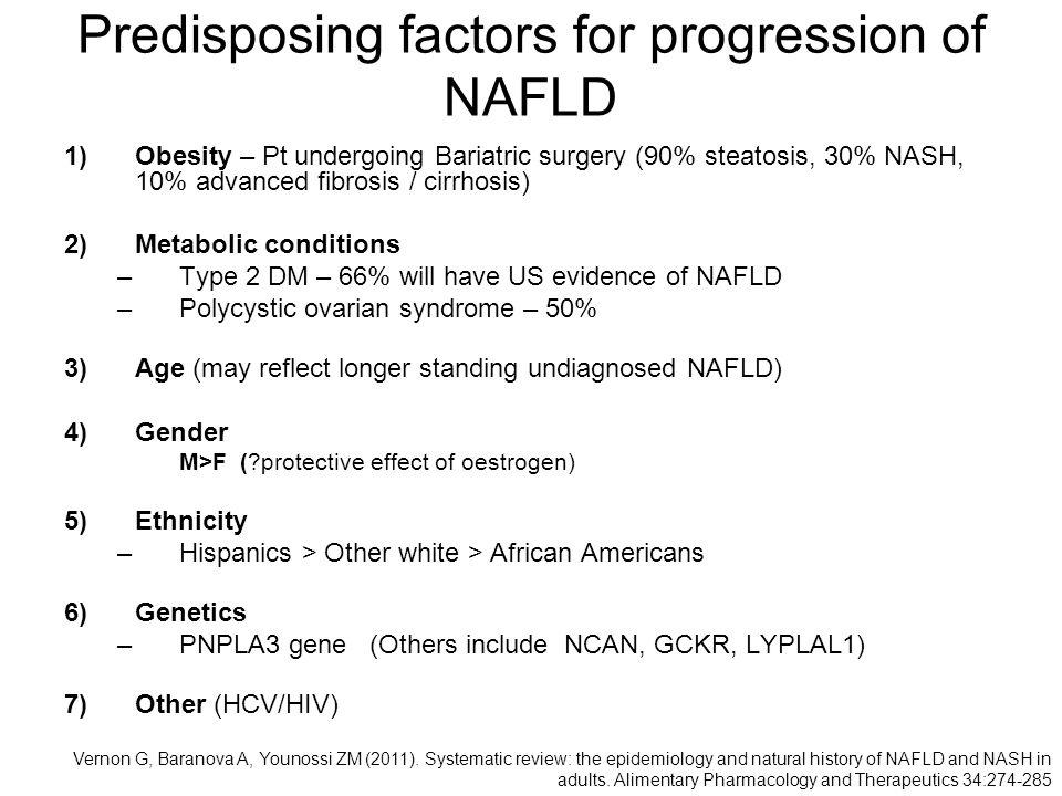 Predisposing factors for progression of NAFLD 1)Obesity – Pt undergoing Bariatric surgery (90% steatosis, 30% NASH, 10% advanced fibrosis / cirrhosis)