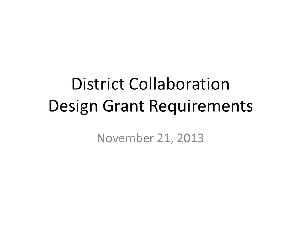 District Collaboration Design Grant Requirements November 21, 2013