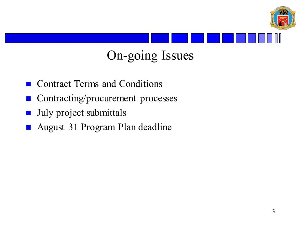 9 On-going Issues n Contract Terms and Conditions n Contracting/procurement processes n July project submittals n August 31 Program Plan deadline
