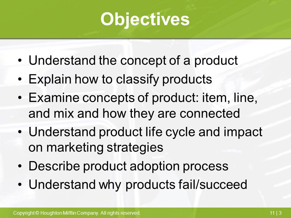 11 | 3Copyright © Houghton Mifflin Company. All rights reserved. Objectives Understand the concept of a product Explain how to classify products Exami