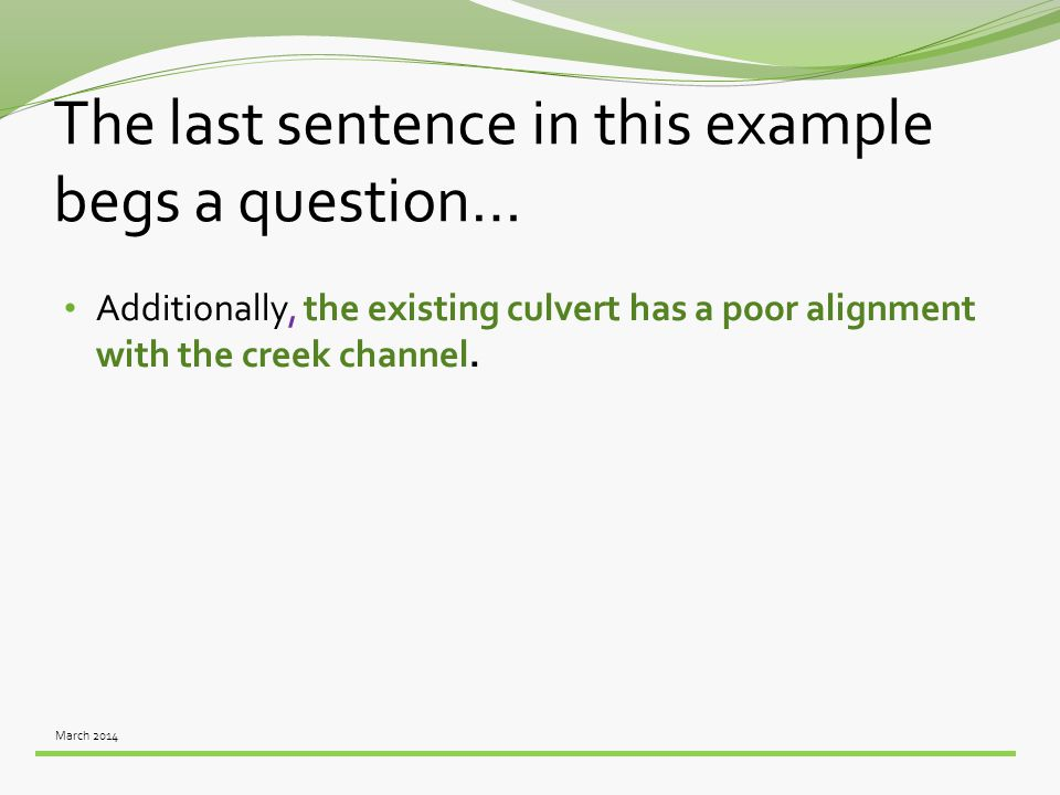 March 2014 The last sentence in this example begs a question… Additionally, the existing culvert has a poor alignment with the creek channel.