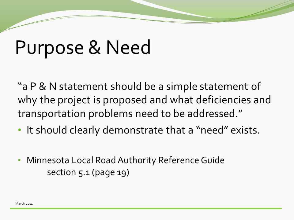 "Purpose & Need ""a P & N statement should be a simple statement of why the project is proposed and what deficiencies and transportation problems need t"
