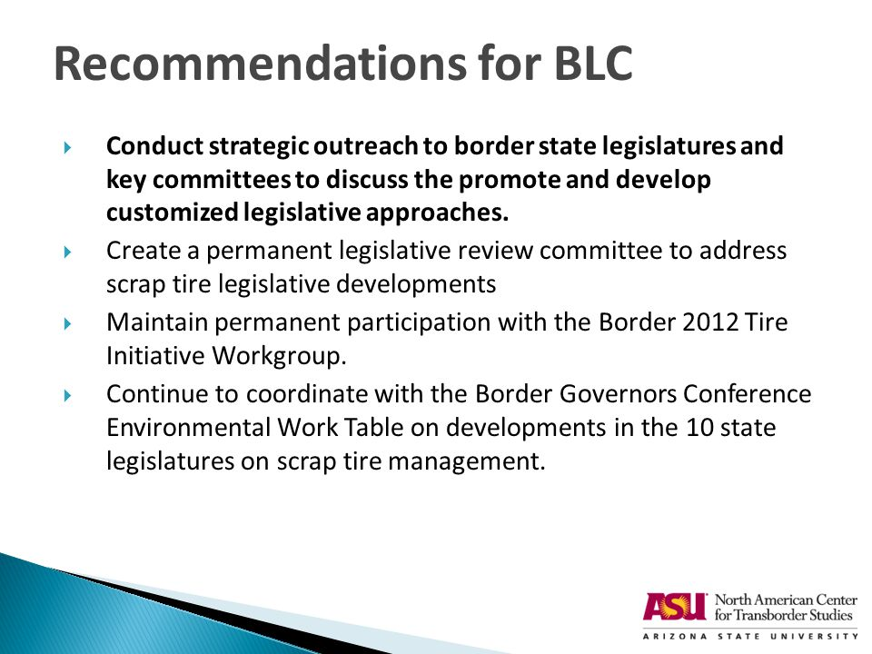  Conduct strategic outreach to border state legislatures and key committees to discuss the promote and develop customized legislative approaches.  C