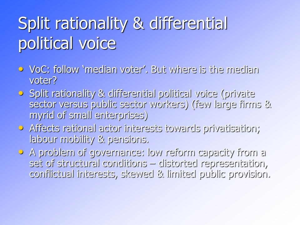 Split rationality & differential political voice VoC: follow 'median voter'.