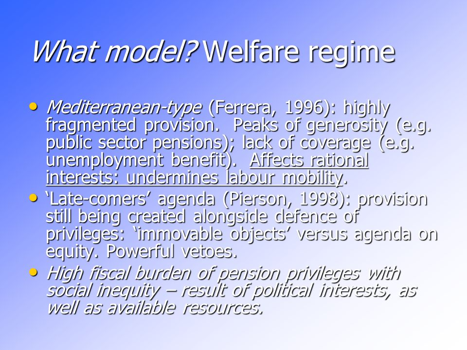 What model. Welfare regime Mediterranean-type (Ferrera, 1996): highly fragmented provision.