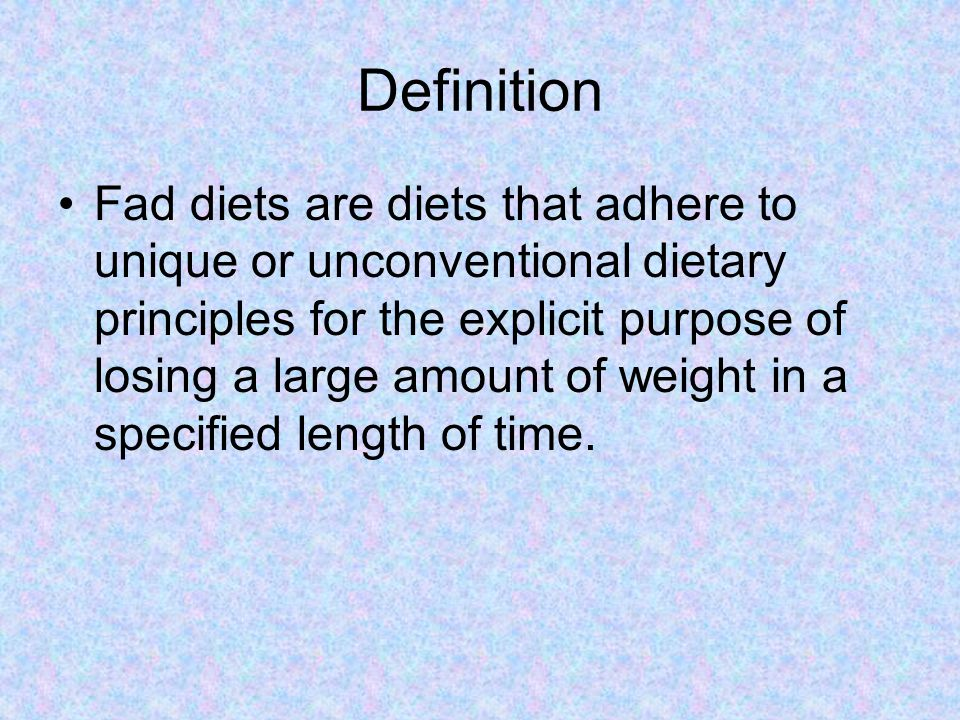 Definition Fad diets are diets that adhere to unique or unconventional dietary principles for the explicit purpose of losing a large amount of weight in a specified length of time.