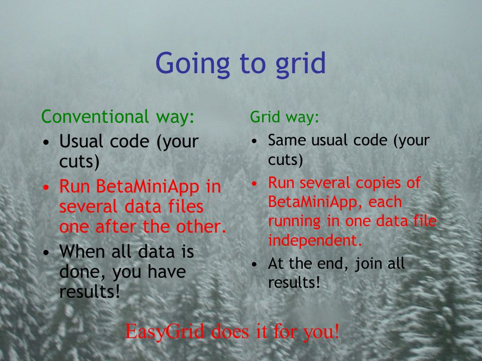 Going to grid Conventional way: Usual code (your cuts) Run BetaMiniApp in several data files one after the other.