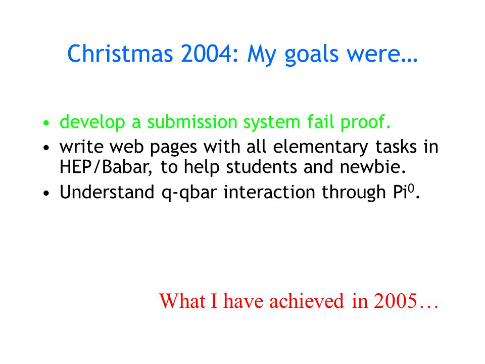 Christmas 2004: My goals were… develop a submission system fail proof. write web pages with all elementary tasks in HEP/Babar, to help students and ne