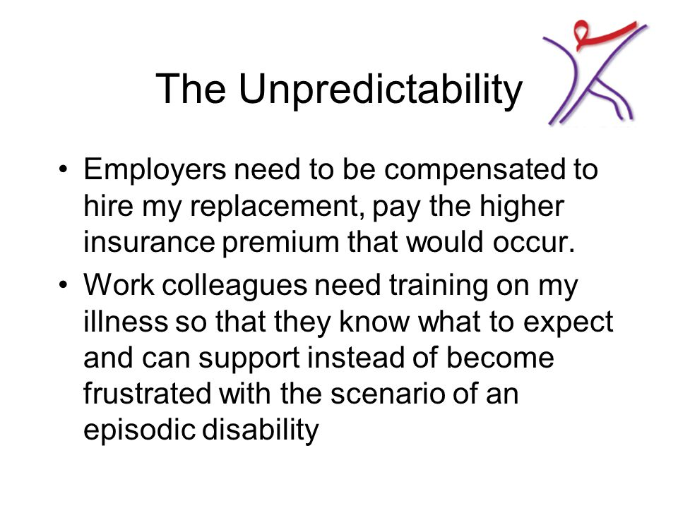The Unpredictability 'Expensive' for employers to hire me.