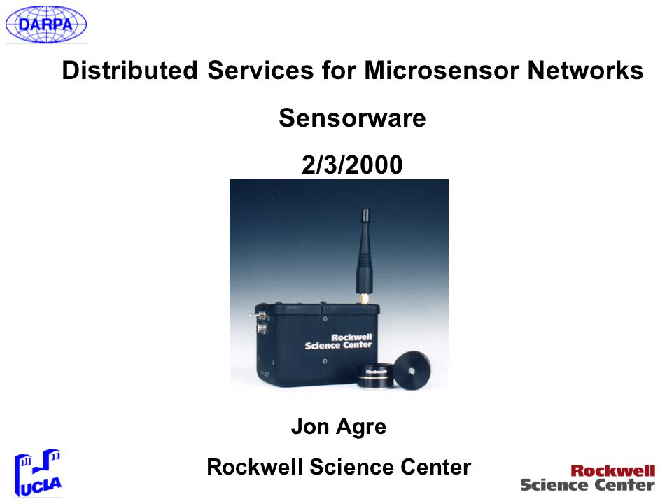 Distributed Services for Microsensor Networks Sensorware 2/3/2000 Jon Agre Rockwell Science Center