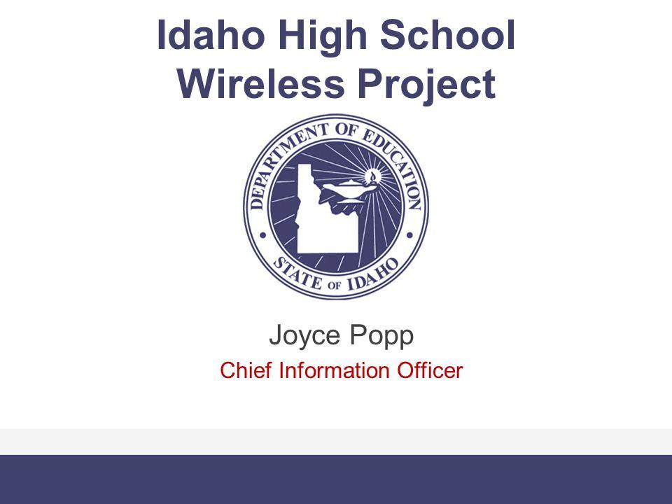 Idaho High School Wireless Project Joyce Popp Chief Information Officer