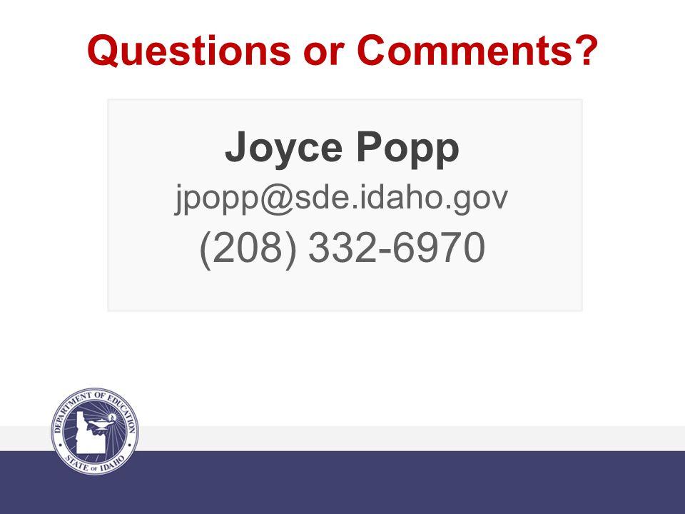 Questions or Comments Joyce Popp jpopp@sde.idaho.gov (208) 332-6970