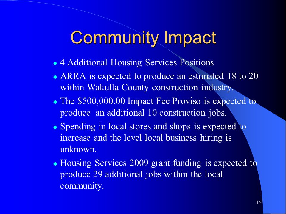 Community Impact 4 Additional Housing Services Positions ARRA is expected to produce an estimated 18 to 20 within Wakulla County construction industry.