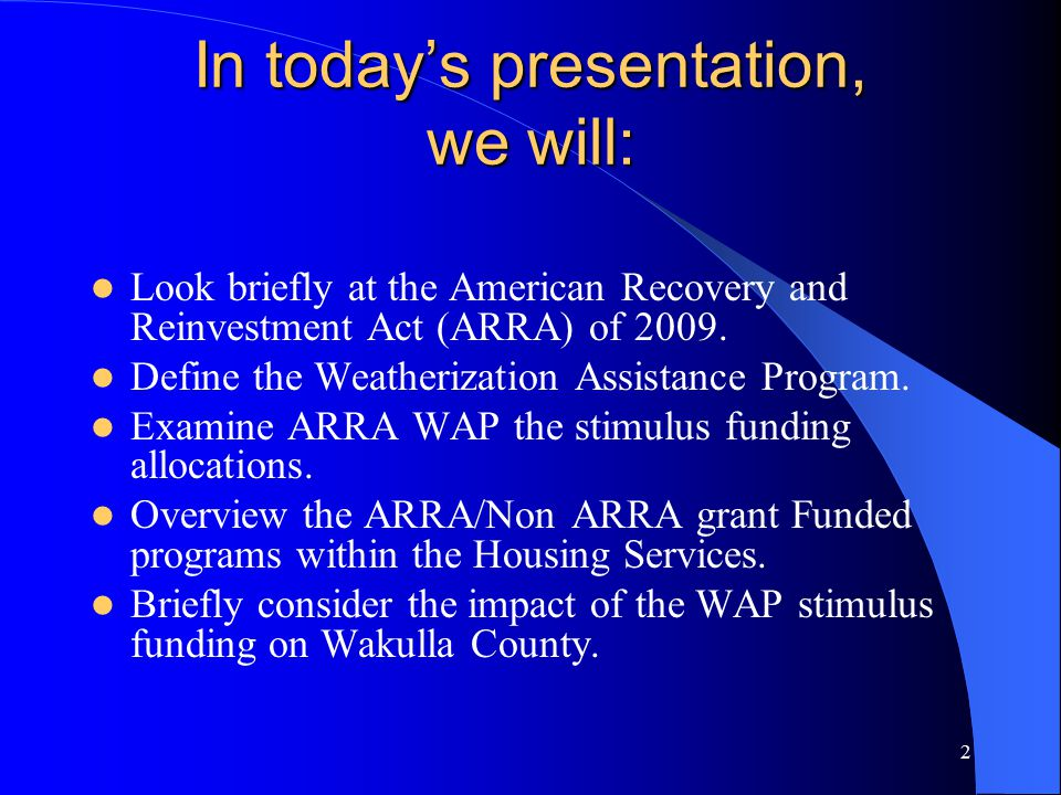 In today's presentation, we will: Look briefly at the American Recovery and Reinvestment Act (ARRA) of 2009.