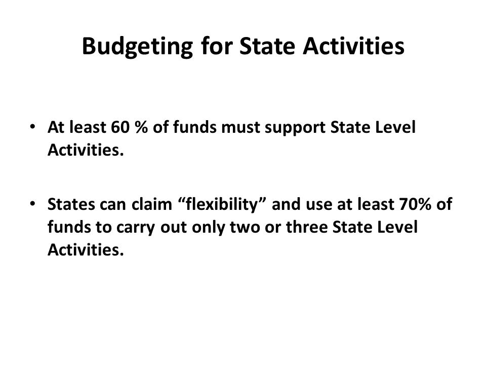Transition Activities - 5% A state program must also budget for 5% of the 40% (or 30% if applicable) of its state leadership funds towards transition activities.