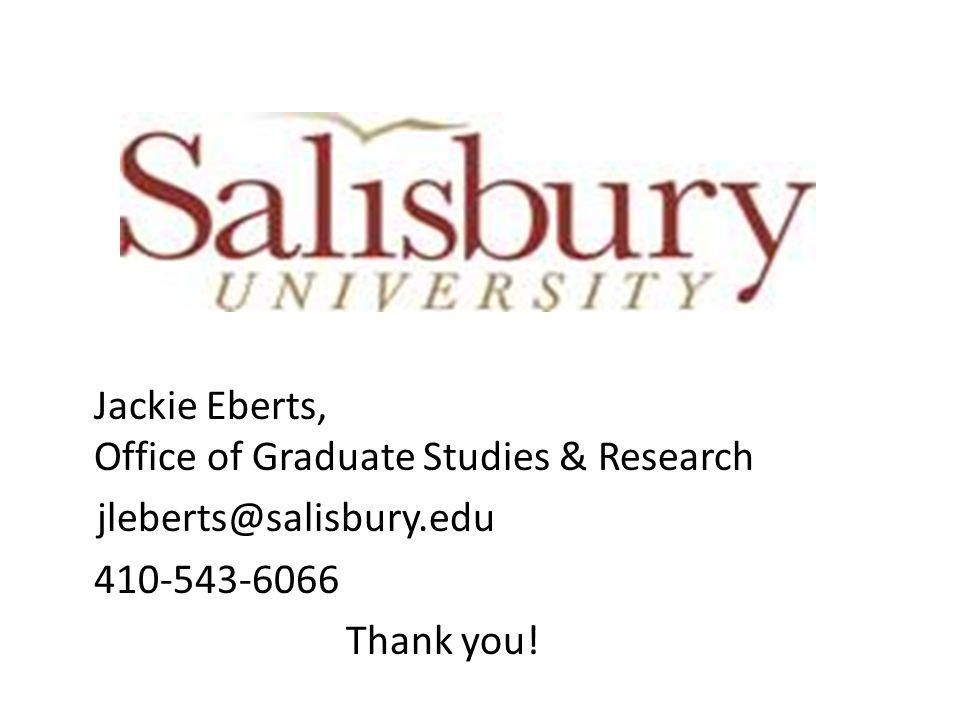 Jackie Eberts, Office of Graduate Studies & Research jleberts@salisbury.edu 410-543-6066 Thank you!