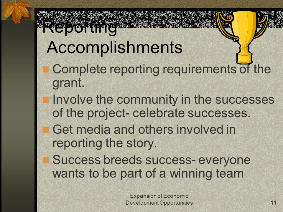 Expansion of Economic Development Opportunities11 Reporting Accomplishments Complete reporting requirements of the grant.