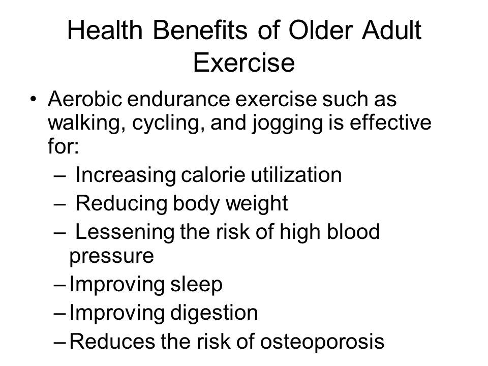 Health Benefits of Older Adult Exercise Aerobic endurance exercise such as walking, cycling, and jogging is effective for: – Increasing calorie utiliz