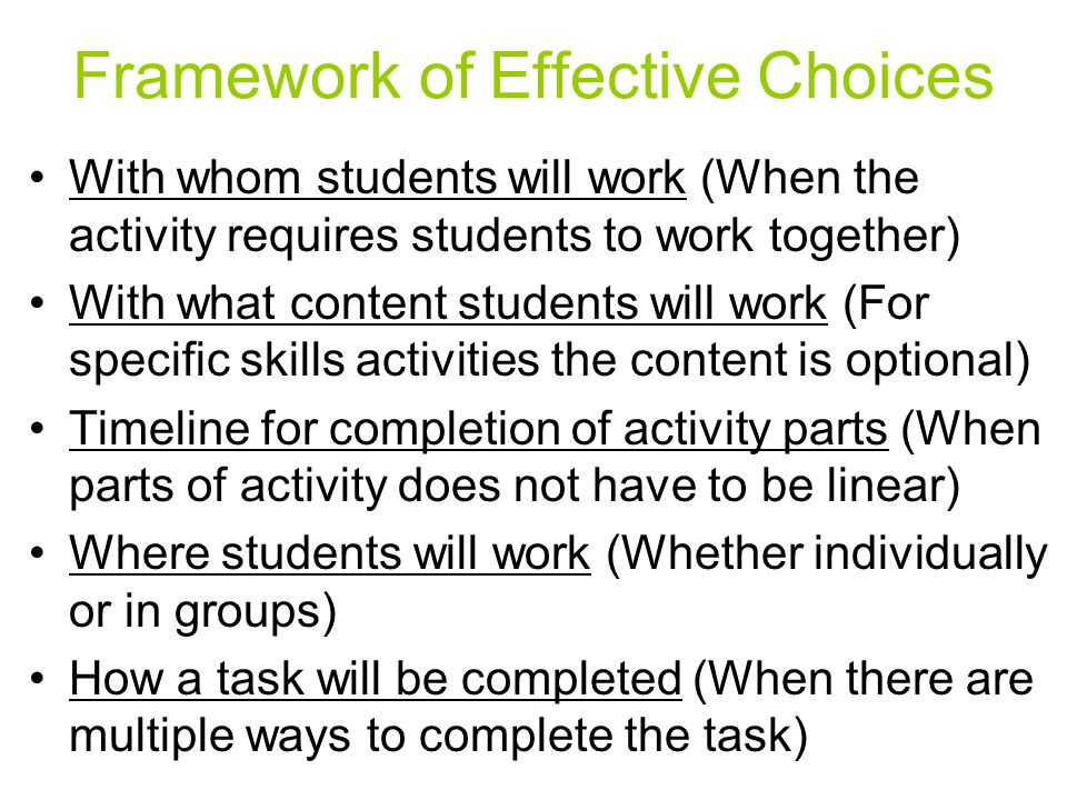 Framework of Effective Choices With whom students will work (When the activity requires students to work together) With what content students will wor