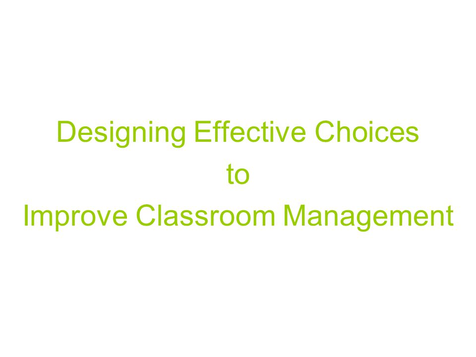 Designing Effective Choices to Improve Classroom Management