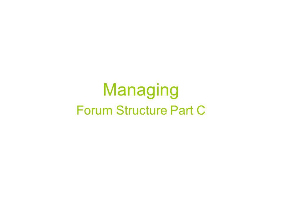 Managing Forum Structure Part C