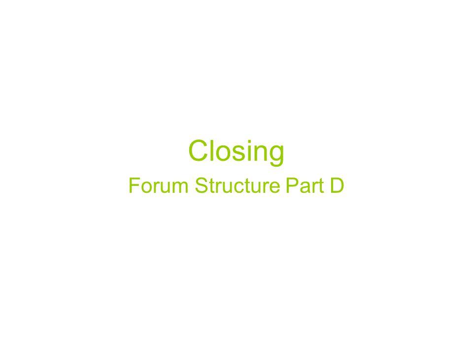 Closing Forum Structure Part D