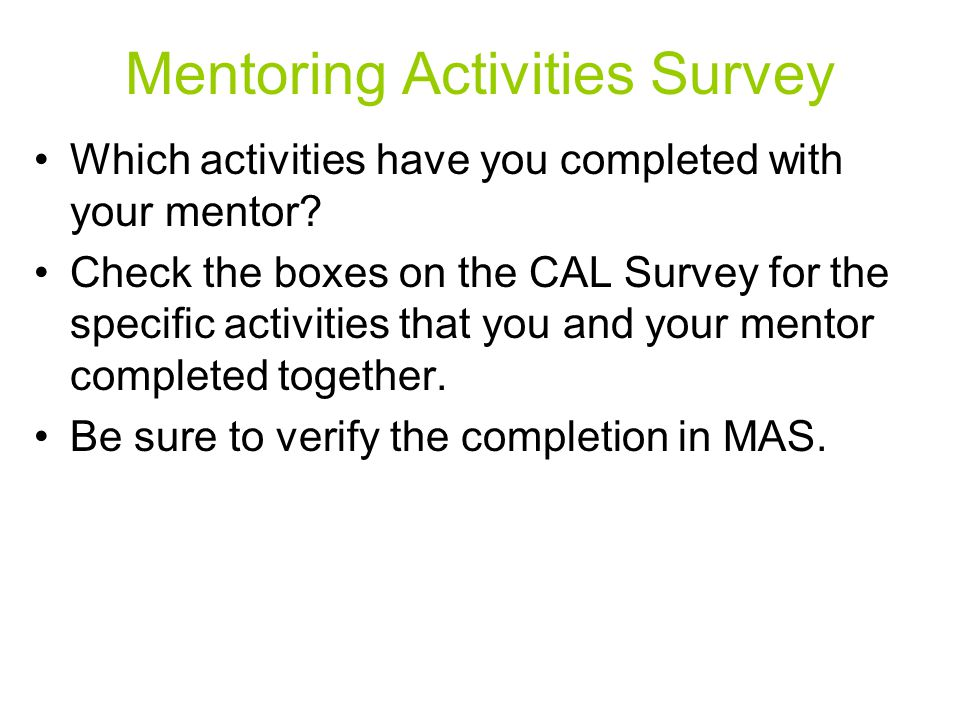 Mentoring Activities Survey Which activities have you completed with your mentor? Check the boxes on the CAL Survey for the specific activities that y